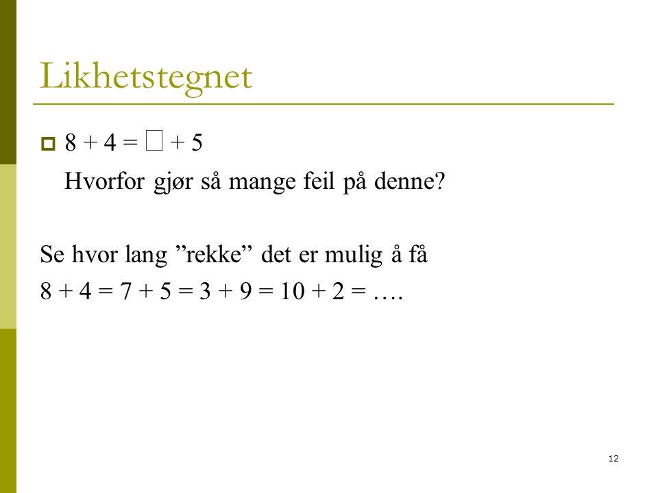 """12 Likhetstegnet  8 + 4 =  + 5 Hvorfor gjør så mange feil på denne? Se hvor lang """"rekke"""" det er mulig å få 8 + 4 = 7 + 5 = 3 + 9 = 10 + 2 = …."""
