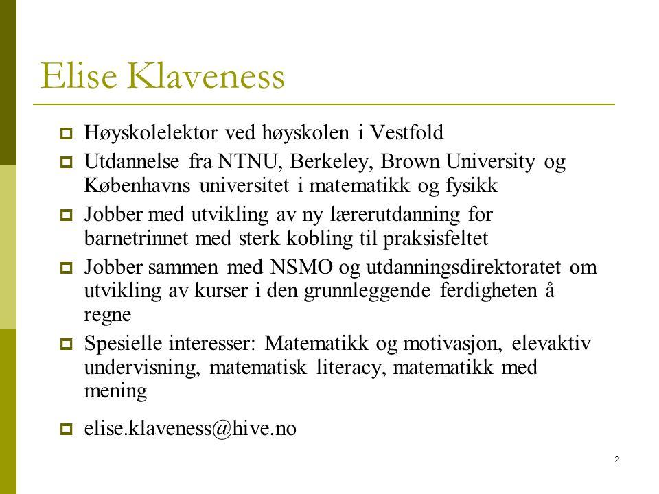 2 Elise Klaveness  Høyskolelektor ved høyskolen i Vestfold  Utdannelse fra NTNU, Berkeley, Brown University og Københavns universitet i matematikk o