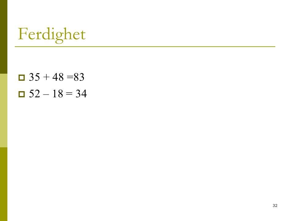 32 Ferdighet  35 + 48 =83  52 – 18 = 34