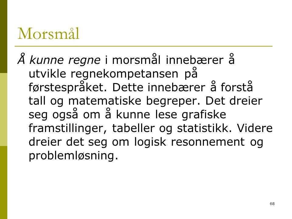 68 Morsmål Å kunne regne i morsmål innebærer å utvikle regnekompetansen på førstespråket.