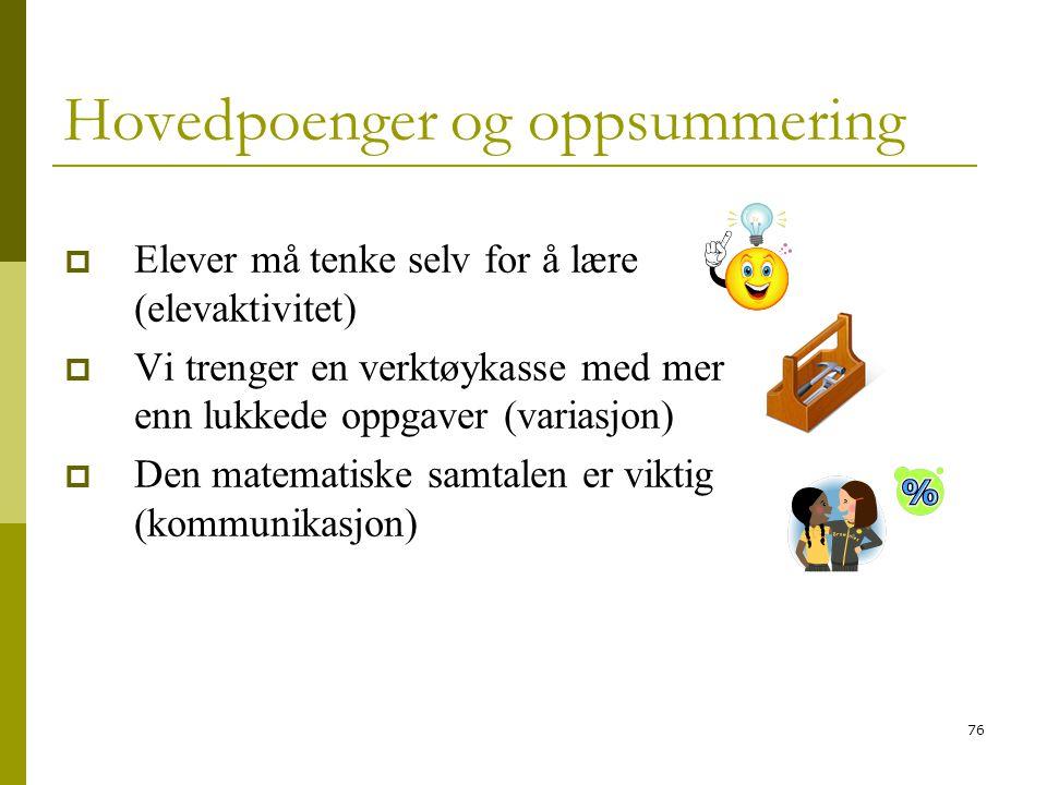 76 Hovedpoenger og oppsummering  Elever må tenke selv for å lære (elevaktivitet)  Vi trenger en verktøykasse med mer enn lukkede oppgaver (variasjon