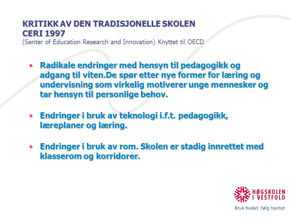 KRITIKK AV DEN TRADISJONELLE SKOLEN CERI 1997 KRITIKK AV DEN TRADISJONELLE SKOLEN CERI 1997 (Senter of Education Research and Innovation) Knyttet til