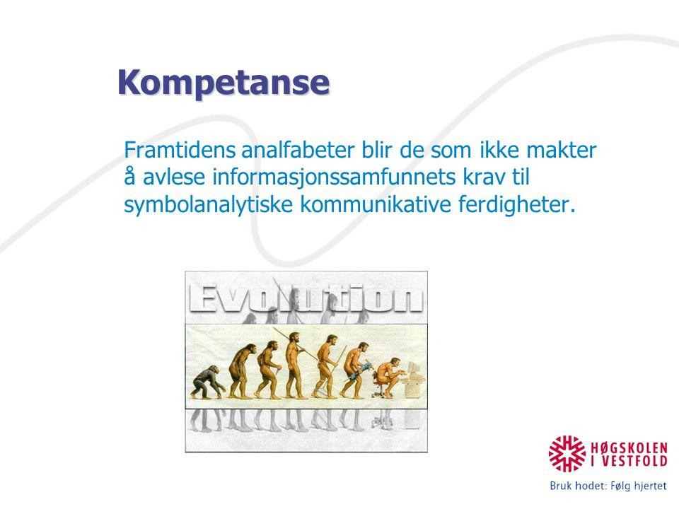 Kompetanse Framtidens analfabeter blir de som ikke makter å avlese informasjonssamfunnets krav til symbolanalytiske kommunikative ferdigheter.