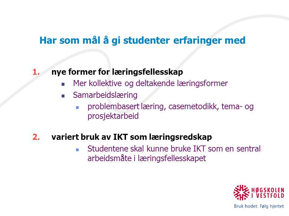 IKT og nye læreprosesser Har som mål å gi studenter erfaringer med 1.