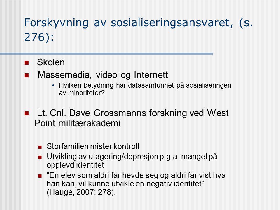 Forskyvning av sosialiseringsansvaret, (s. 276): Skolen Massemedia, video og Internett Hvilken betydning har datasamfunnet på sosialiseringen av minor