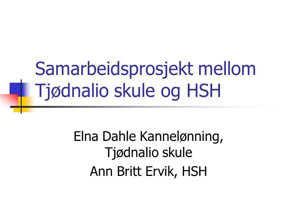 Samarbeidsprosjekt mellom Tjødnalio skule og HSH Elna Dahle Kannelønning, Tjødnalio skule Ann Britt Ervik, HSH