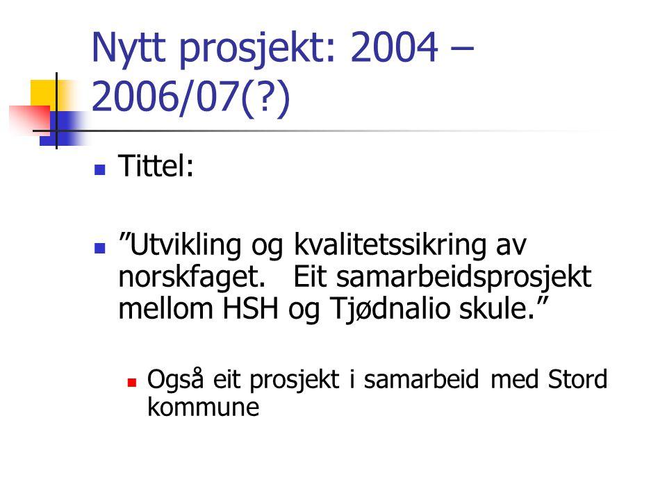 Nytt prosjekt: 2004 – 2006/07( ) Tittel: Utvikling og kvalitetssikring av norskfaget.
