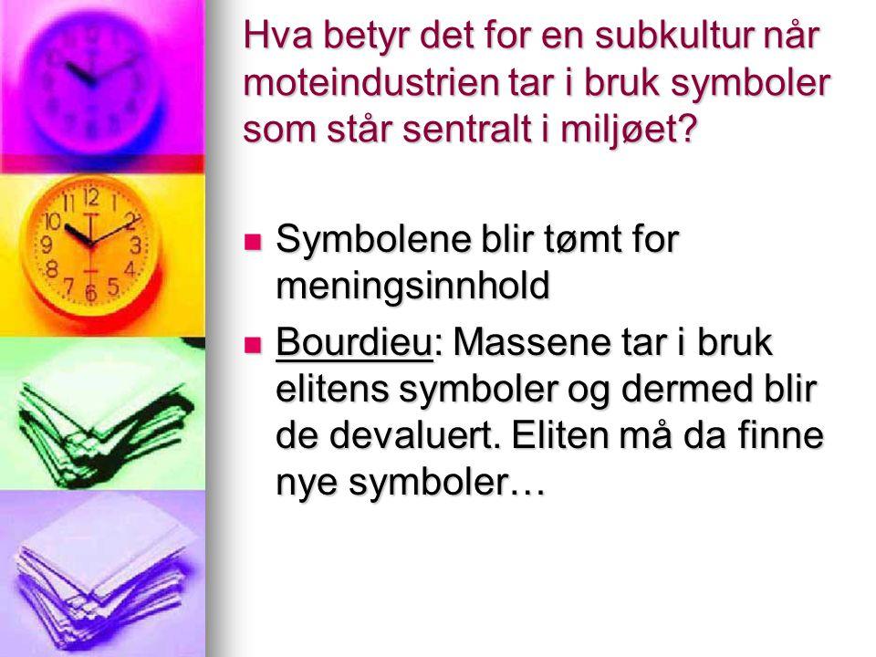 Hva betyr det for en subkultur når moteindustrien tar i bruk symboler som står sentralt i miljøet? Symbolene blir tømt for meningsinnhold Symbolene bl