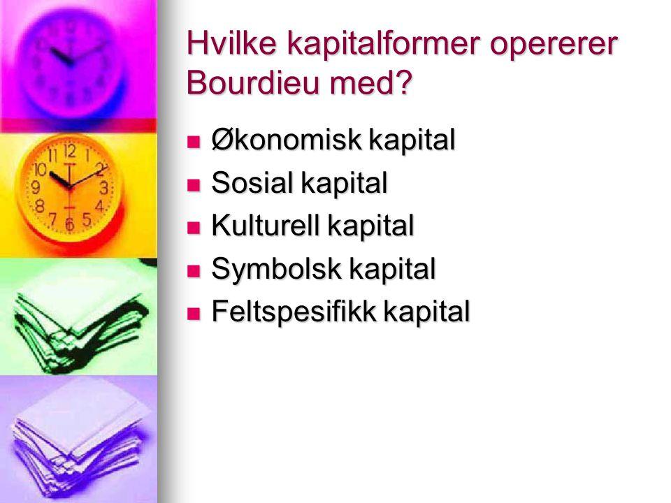Hvilke kapitalformer opererer Bourdieu med.