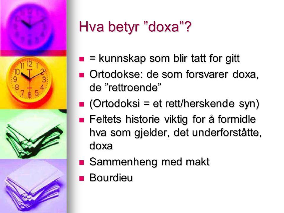 """Hva betyr """"doxa""""? = kunnskap som blir tatt for gitt = kunnskap som blir tatt for gitt Ortodokse: de som forsvarer doxa, de """"rettroende"""" Ortodokse: de"""