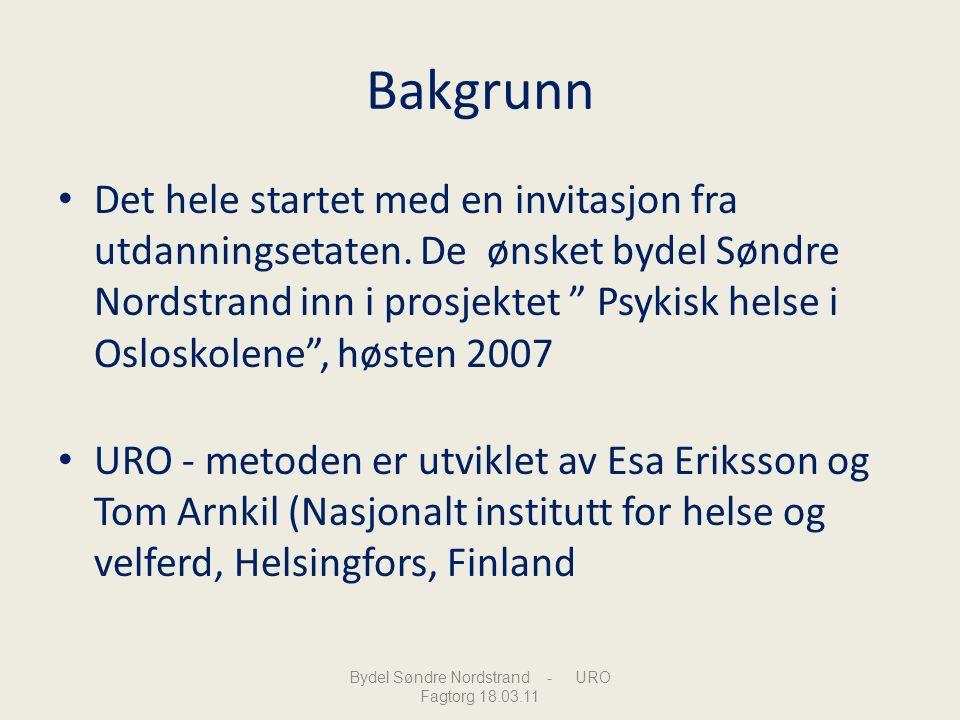 """Bakgrunn Det hele startet med en invitasjon fra utdanningsetaten. De ønsket bydel Søndre Nordstrand inn i prosjektet """" Psykisk helse i Osloskolene"""", h"""