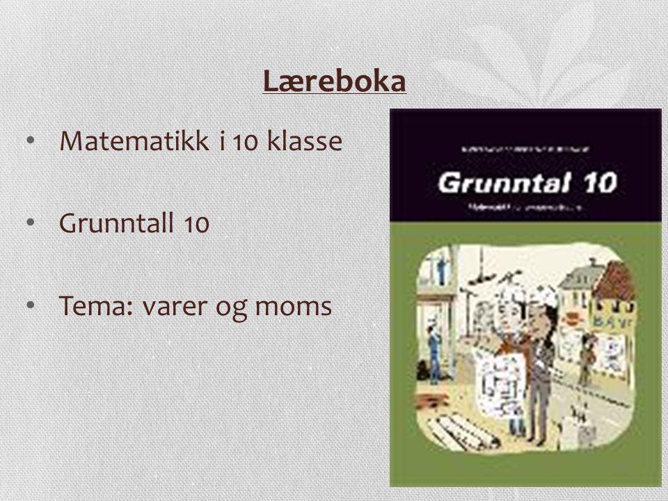 Læreboka Matematikk i 10 klasse Grunntall 10 Tema: varer og moms
