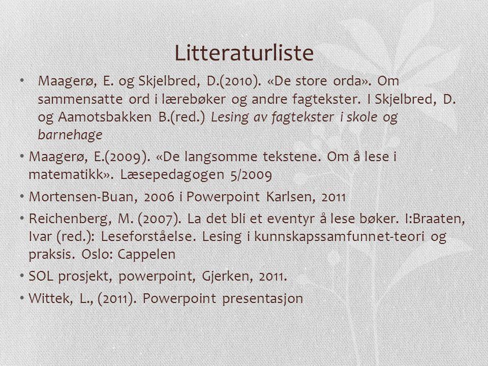 Litteraturliste Maagerø, E. og Skjelbred, D.(2010). «De store orda». Om sammensatte ord i lærebøker og andre fagtekster. I Skjelbred, D. og Aamotsbakk