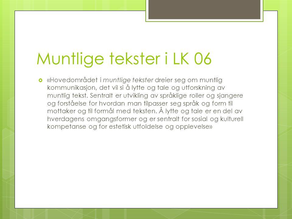 Muntlige tekster i LK 06  «Hovedområdet i muntlige tekster dreier seg om muntlig kommunikasjon, det vil si å lytte og tale og utforskning av muntlig