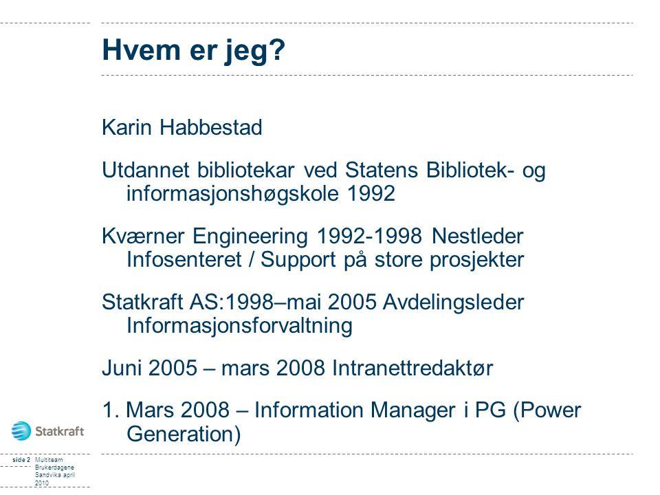 side 2Multiteam Brukerdagene Sandvika april 2010 Hvem er jeg? Karin Habbestad Utdannet bibliotekar ved Statens Bibliotek- og informasjonshøgskole 1992