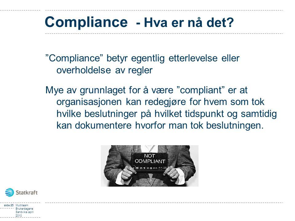 """side 25Multiteam Brukerdagene Sandvika april 2010 Compliance - Hva er nå det? """"Compliance"""" betyr egentlig etterlevelse eller overholdelse av regler My"""