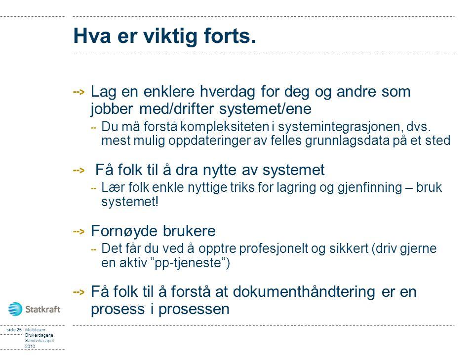 side 26Multiteam Brukerdagene Sandvika april 2010 Hva er viktig forts.