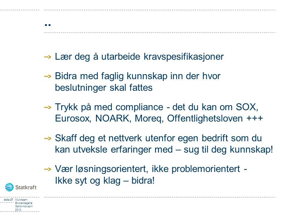 side 27Multiteam Brukerdagene Sandvika april 2010.. Lær deg å utarbeide kravspesifikasjoner Bidra med faglig kunnskap inn der hvor beslutninger skal f