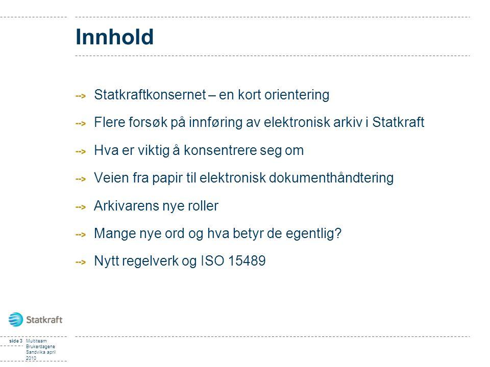 side 3Multiteam Brukerdagene Sandvika april 2010 Innhold Statkraftkonsernet – en kort orientering Flere forsøk på innføring av elektronisk arkiv i Sta