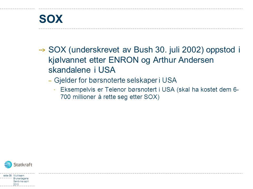SOX SOX (underskrevet av Bush 30. juli 2002) oppstod i kjølvannet etter ENRON og Arthur Andersen skandalene i USA Gjelder for børsnoterte selskaper i