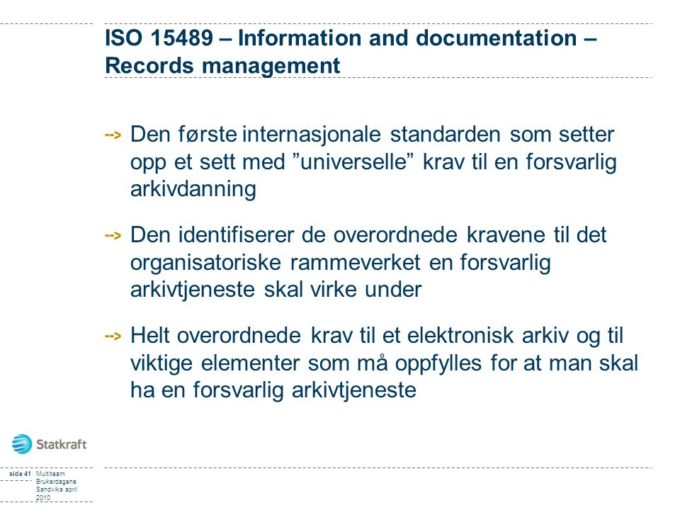 "ISO 15489 – Information and documentation – Records management Den første internasjonale standarden som setter opp et sett med ""universelle"" krav til"