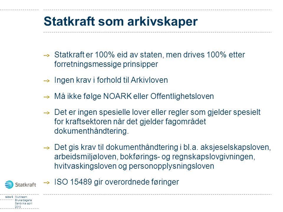 side 6Multiteam Brukerdagene Sandvika april 2010 Statkraft som arkivskaper Statkraft er 100% eid av staten, men drives 100% etter forretningsmessige p