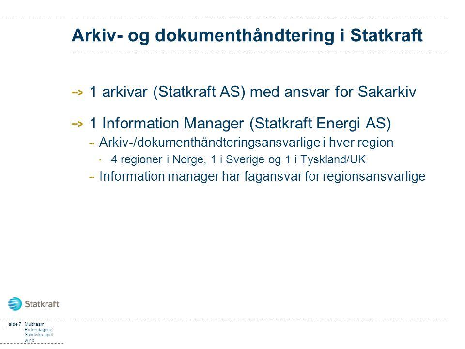 side 7Multiteam Brukerdagene Sandvika april 2010 Arkiv- og dokumenthåndtering i Statkraft 1 arkivar (Statkraft AS) med ansvar for Sakarkiv 1 Informati