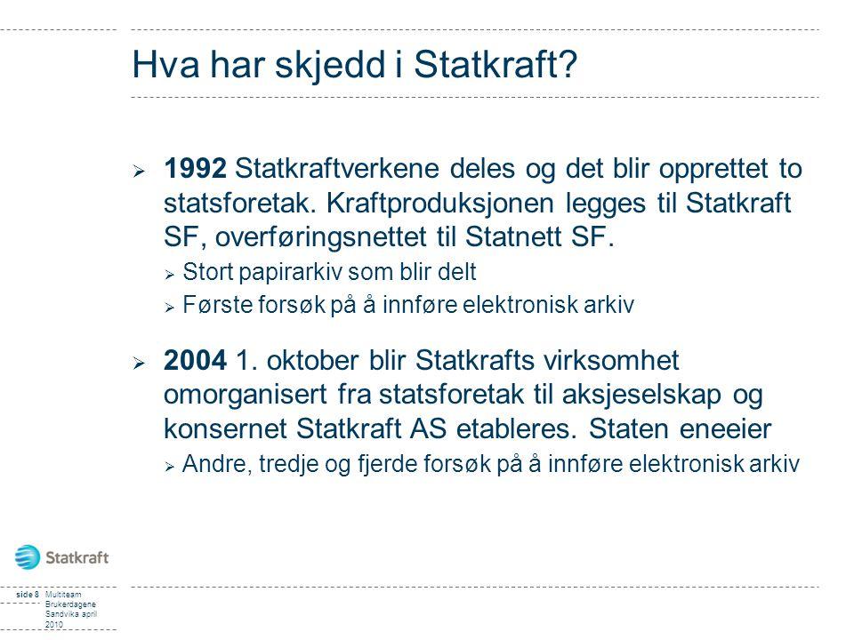 side 8Multiteam Brukerdagene Sandvika april 2010 Hva har skjedd i Statkraft?  1992 Statkraftverkene deles og det blir opprettet to statsforetak. Kraf