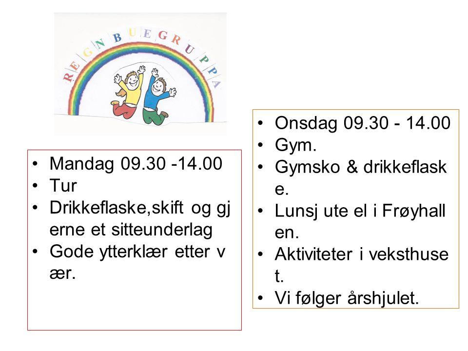 Mandag 09.30 -14.00 Tur Drikkeflaske,skift og gj erne et sitteunderlag Gode ytterklær etter v ær. Onsdag 09.30 - 14.00 Gym. Gymsko & drikkeflask e. Lu