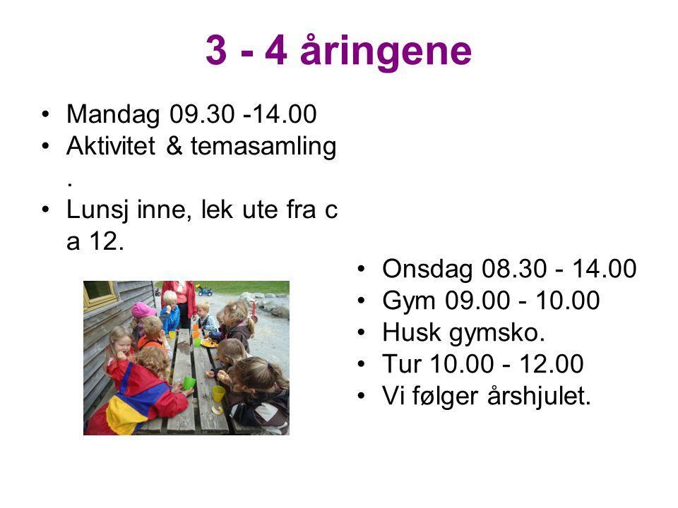 3 - 4 åringene Mandag 09.30 -14.00 Aktivitet & temasamling. Lunsj inne, lek ute fra c a 12. Onsdag 08.30 - 14.00 Gym 09.00 - 10.00 Husk gymsko. Tur 10