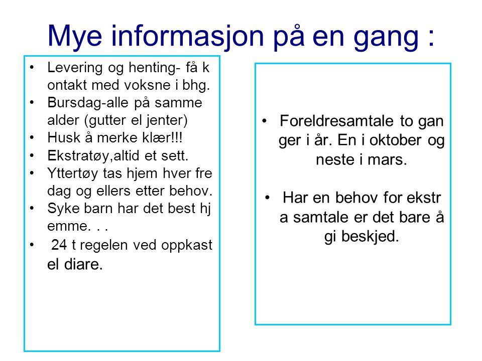 Mye informasjon på en gang : Levering og henting- få k ontakt med voksne i bhg. Bursdag-alle på samme alder (gutter el jenter) Husk å merke klær!!! Ek