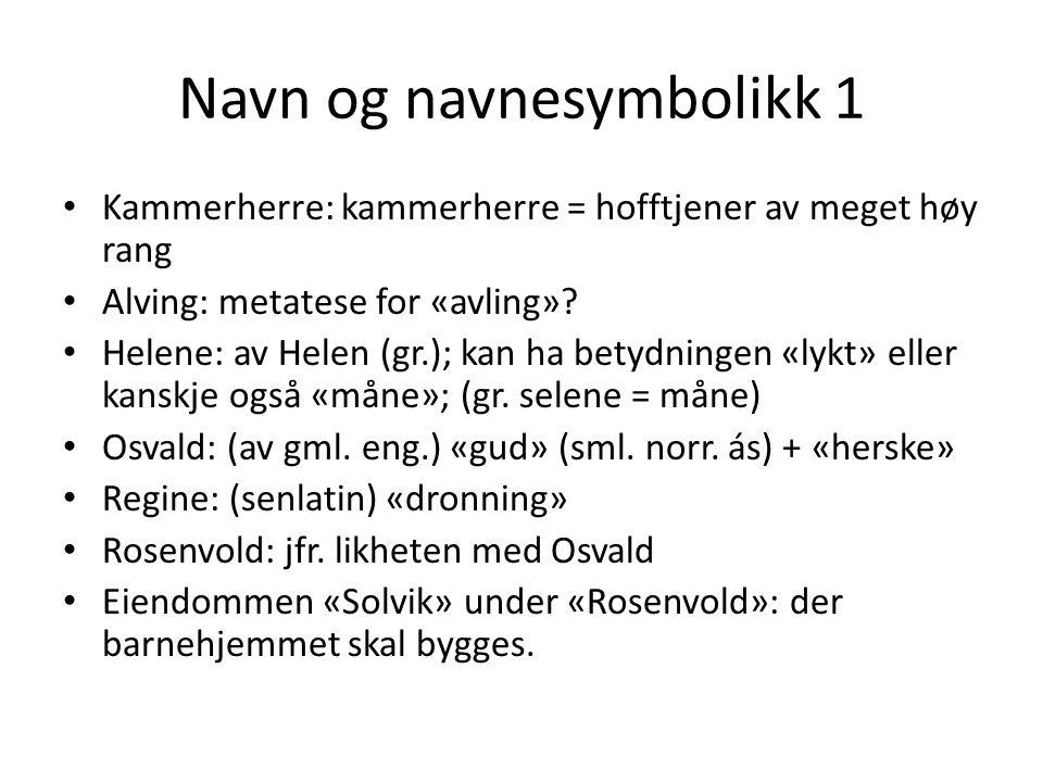 Navn og navnesymbolikk 1 Kammerherre: kammerherre = hofftjener av meget høy rang Alving: metatese for «avling»? Helene: av Helen (gr.); kan ha betydni