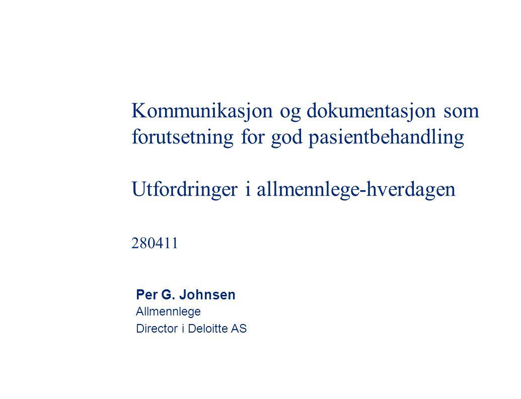 Kommunikasjon og dokumentasjon som forutsetning for god pasientbehandling Utfordringer i allmennlege-hverdagen 280411 Per G.