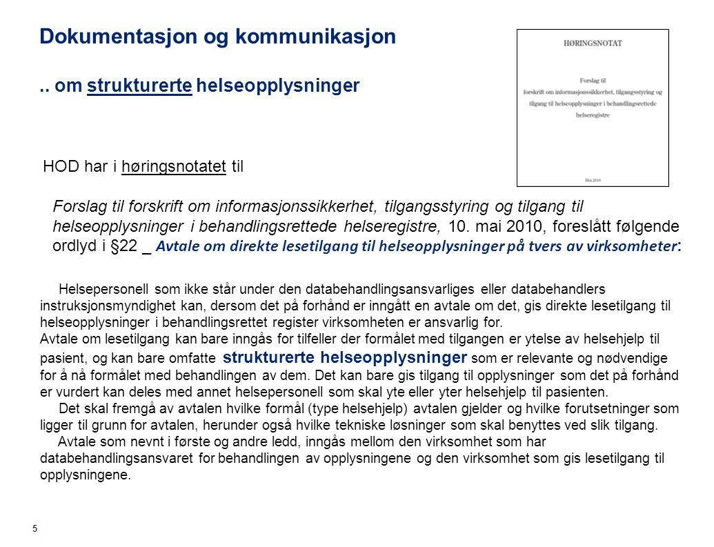 © 2011 Deloitte AS 5 HOD har i høringsnotatet til Forslag til forskrift om informasjonssikkerhet, tilgangsstyring og tilgang til helseopplysninger i behandlingsrettede helseregistre, 10.