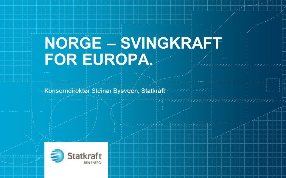 NORGE – SVINGKRAFT FOR EUROPA. Konserndirektør Steinar Bysveen, Statkraft