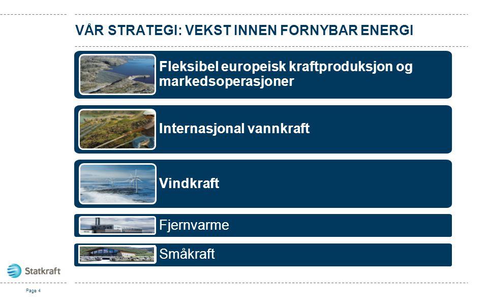 Småkraft VÅR STRATEGI: VEKST INNEN FORNYBAR ENERGI Page 4 Fleksibel europeisk kraftproduksjon og markedsoperasjoner Vindkraft Internasjonal vannkraft