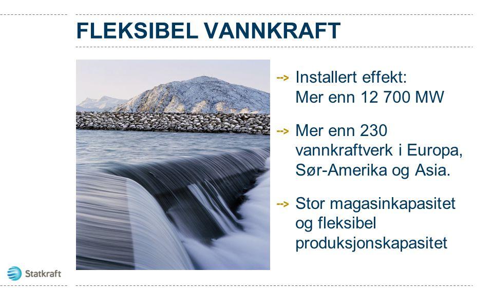 FLEKSIBEL VANNKRAFT Installert effekt: Mer enn 12 700 MW Mer enn 230 vannkraftverk i Europa, Sør-Amerika og Asia. Stor magasinkapasitet og fleksibel p