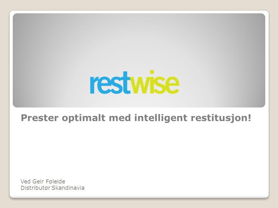 Prester optimalt med intelligent restitusjon! Ved Geir Føleide Distributør Skandinavia