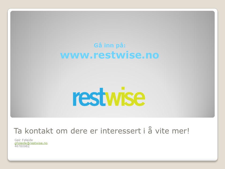 Ta kontakt om dere er interessert i å vite mer! Geir Føleide gfoleide@restwise.no 46780982 Gå inn på: www.restwise.no