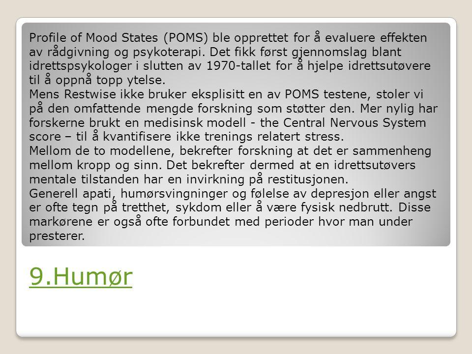9.Humør Profile of Mood States (POMS) ble opprettet for å evaluere effekten av rådgivning og psykoterapi. Det fikk først gjennomslag blant idrettspsyk