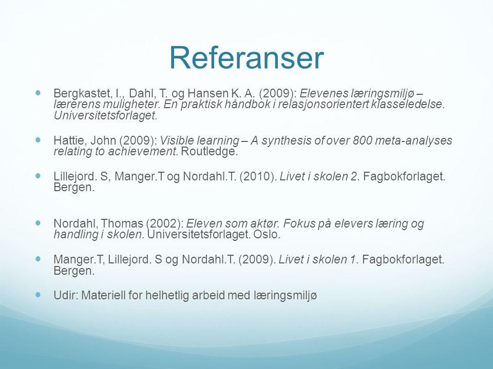 Referanser Bergkastet, I., Dahl, T. og Hansen K. A. (2009): Elevenes læringsmiljø – lærerens muligheter. En praktisk håndbok i relasjonsorientert klas