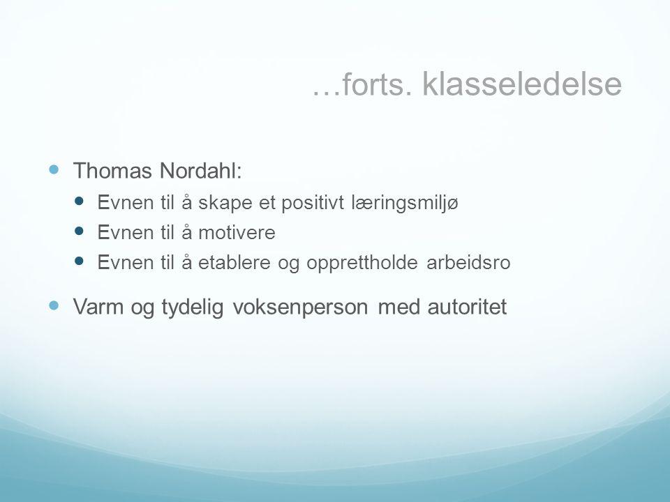 …forts. klasseledelse Thomas Nordahl: Evnen til å skape et positivt læringsmiljø Evnen til å motivere Evnen til å etablere og opprettholde arbeidsro V