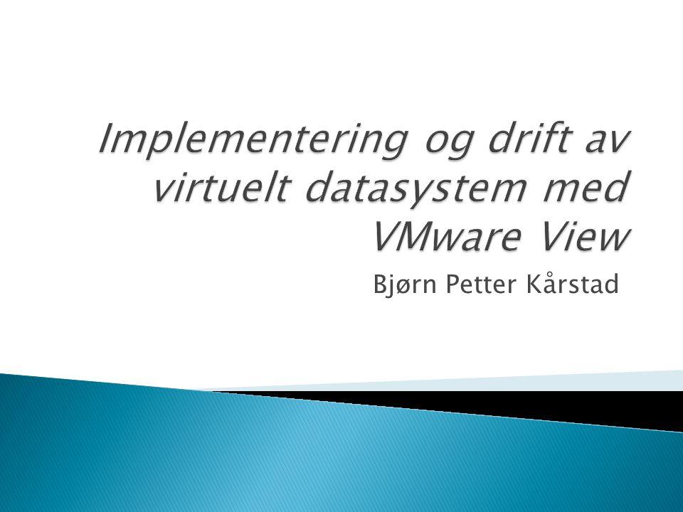  Presentasjon av oppgaven  Virtualisering  Litt om løsningen  VMware View  PCoIP  View Security server  Vmotion  Neste trinn