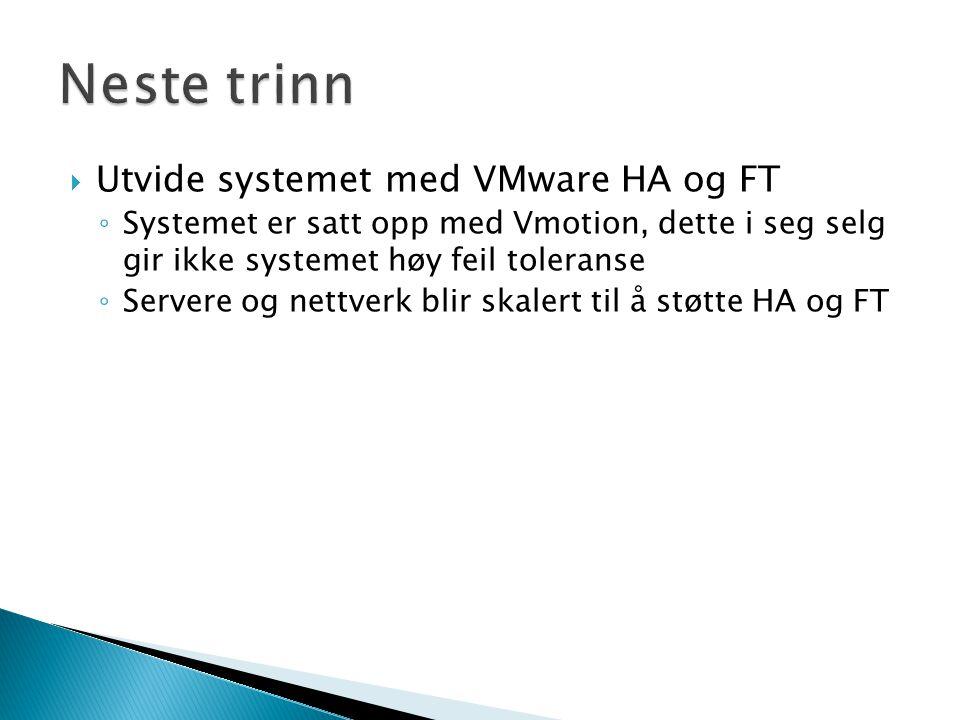  Utvide systemet med VMware HA og FT ◦ Systemet er satt opp med Vmotion, dette i seg selg gir ikke systemet høy feil toleranse ◦ Servere og nettverk
