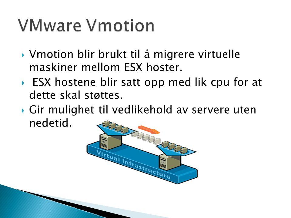  Vmotion blir brukt til å migrere virtuelle maskiner mellom ESX hoster.  ESX hostene blir satt opp med lik cpu for at dette skal støttes.  Gir muli