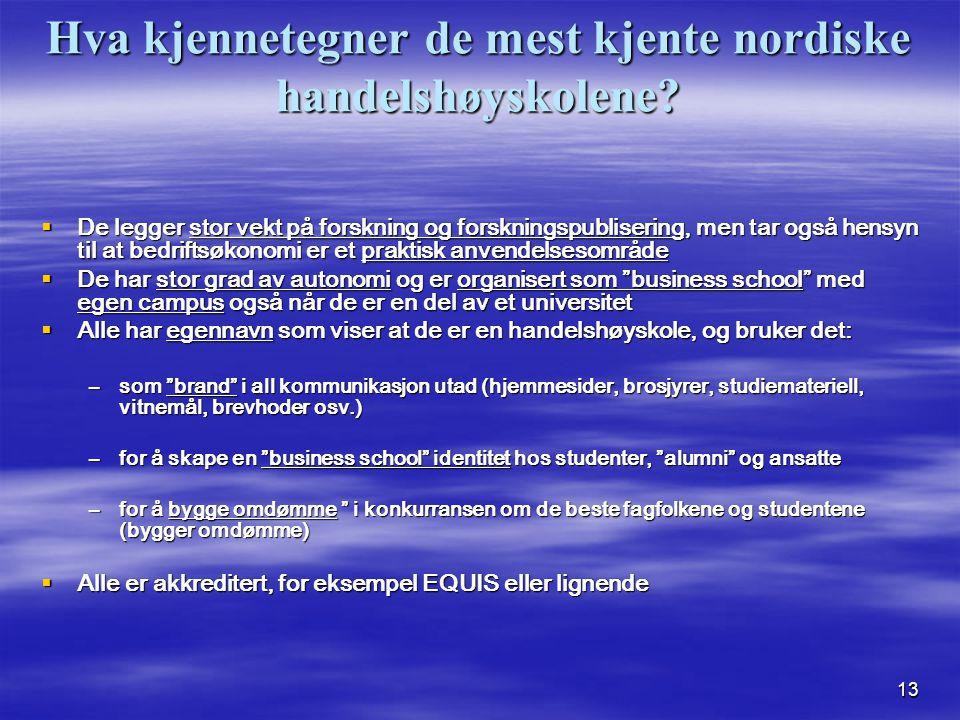 13 Hva kjennetegner de mest kjente nordiske handelshøyskolene?  De legger stor vekt på forskning og forskningspublisering, men tar også hensyn til at
