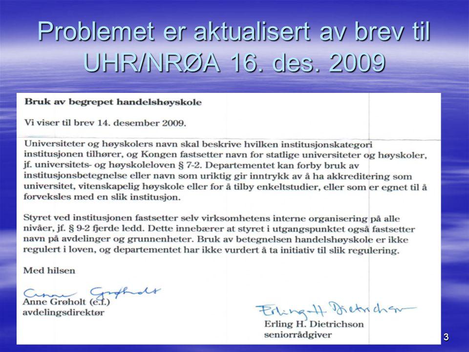 3 Problemet er aktualisert av brev til UHR/NRØA 16. des. 2009