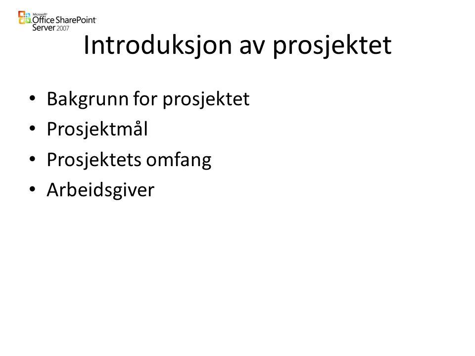Introduksjon av prosjektet Bakgrunn for prosjektet Prosjektmål Prosjektets omfang Arbeidsgiver