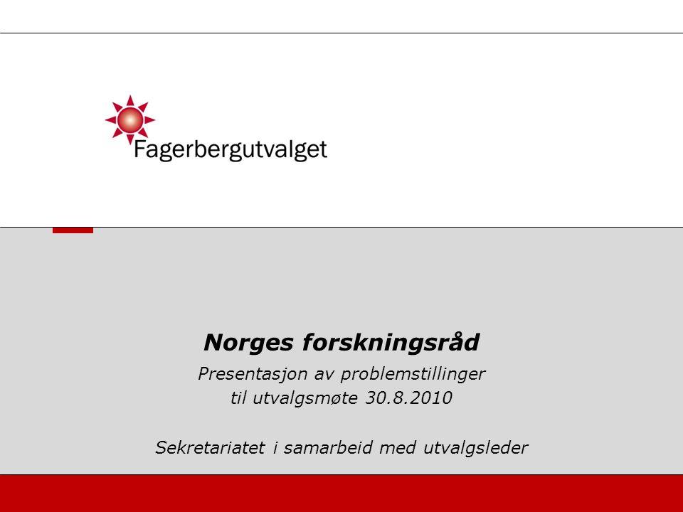 Presentasjon av problemstillinger til utvalgsmøte 30.8.2010 Sekretariatet i samarbeid med utvalgsleder Norges forskningsråd