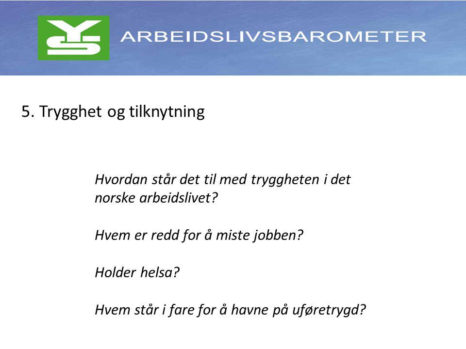 5. Trygghet og tilknytning Hvordan står det til med tryggheten i det norske arbeidslivet.